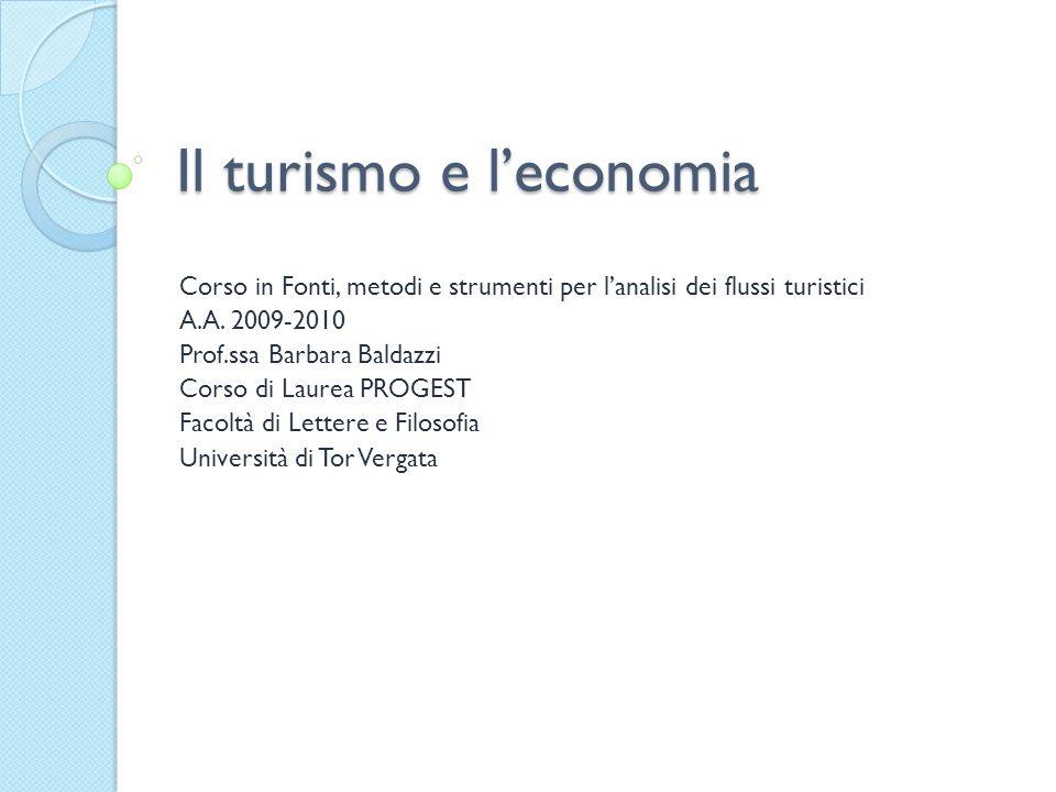 Il turismo e leconomia Corso in Fonti, metodi e strumenti per lanalisi dei flussi turistici A.A.