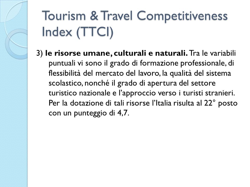 Tourism & Travel Competitiveness Index (TTCI) 3) le risorse umane, culturali e naturali.