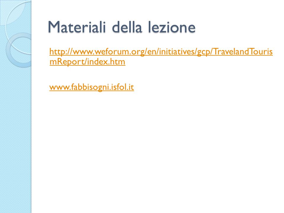 Materiali della lezione http://www.weforum.org/en/initiatives/gcp/TravelandTouris mReport/index.htm www.fabbisogni.isfol.it