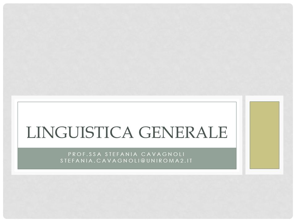 PROF.SSA STEFANIA CAVAGNOLI STEFANIA.CAVAGNOLI@UNIROMA2.IT LINGUISTICA GENERALE