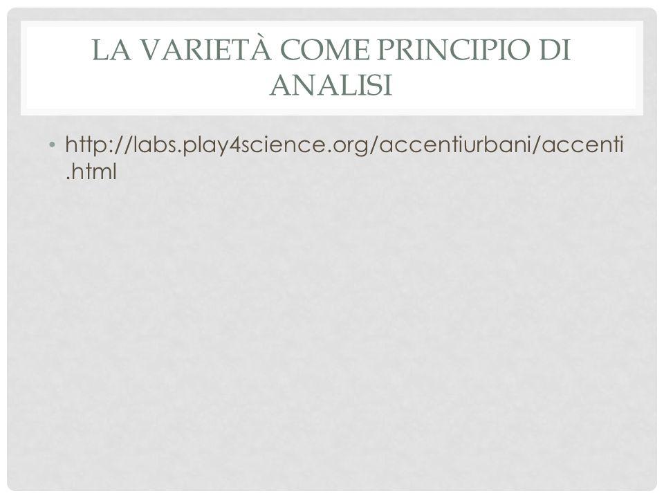 LA VARIETÀ COME PRINCIPIO DI ANALISI http://labs.play4science.org/accentiurbani/accenti.html