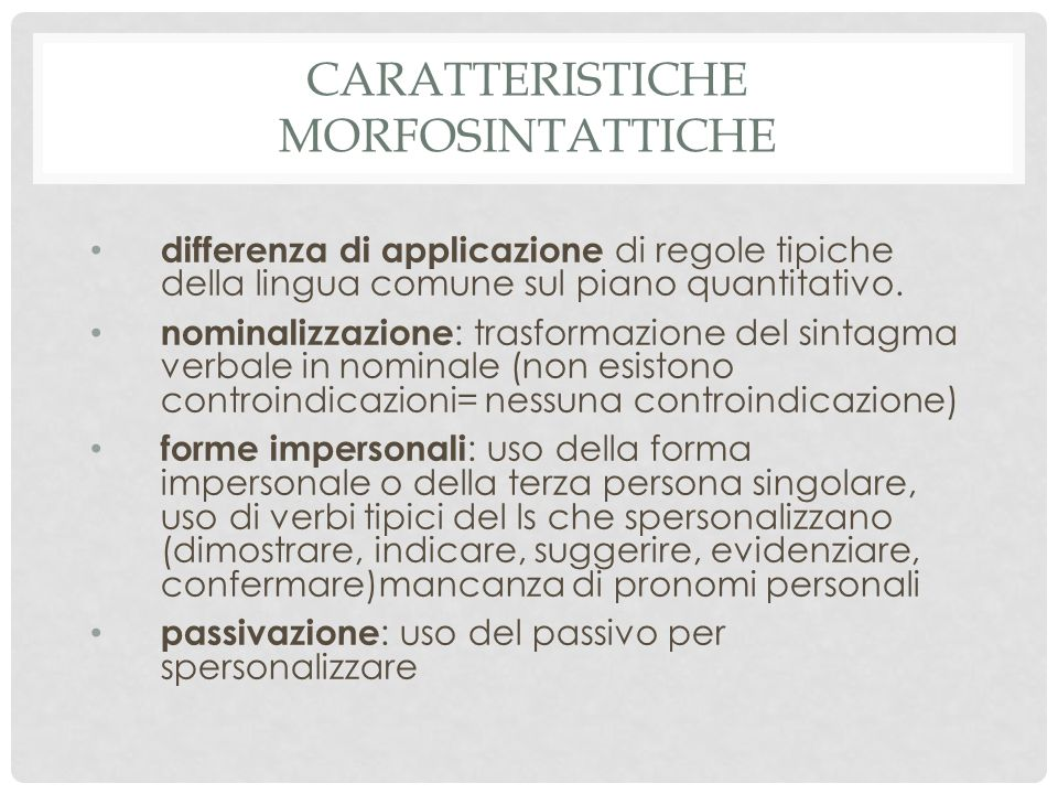 CARATTERISTICHE MORFOSINTATTICHE differenza di applicazione di regole tipiche della lingua comune sul piano quantitativo.