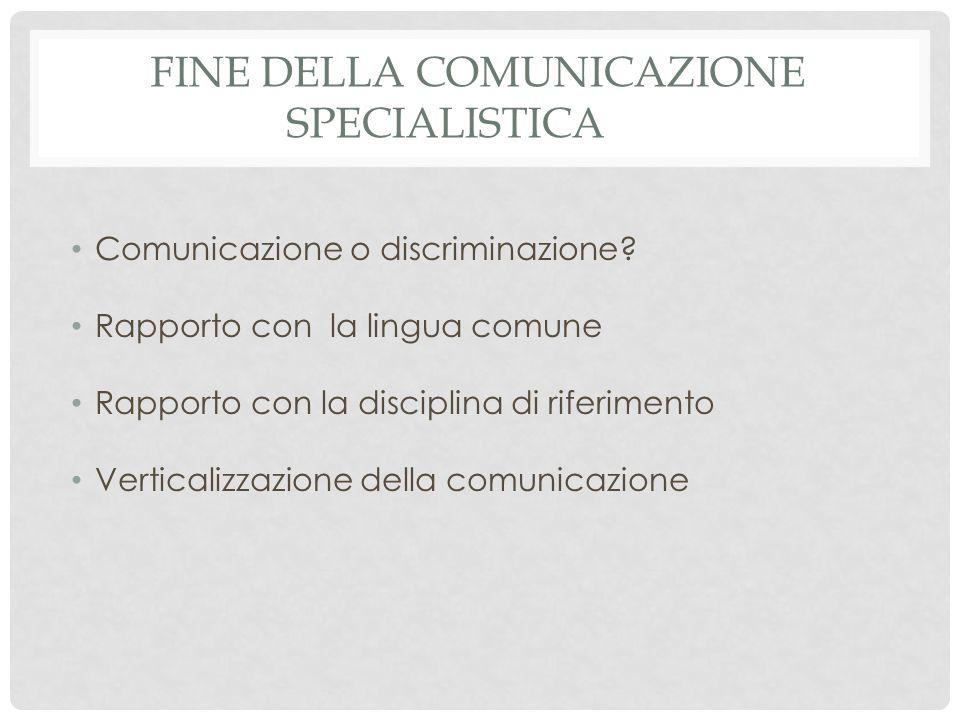 FINE DELLA COMUNICAZIONE SPECIALISTICA Comunicazione o discriminazione.