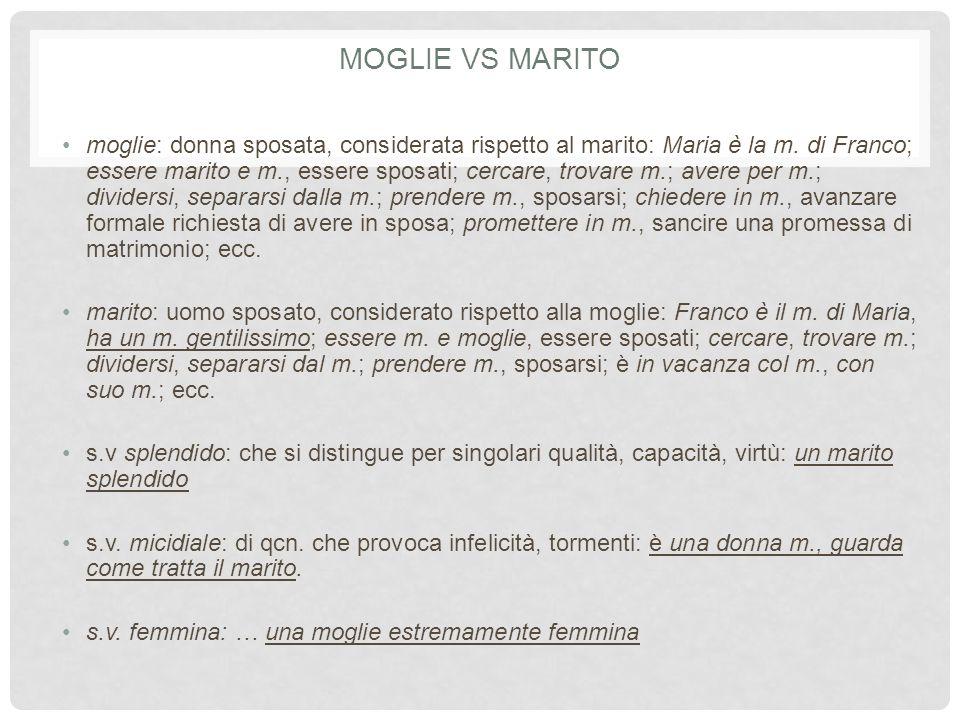 MOGLIE VS MARITO moglie: donna sposata, considerata rispetto al marito: Maria è la m.