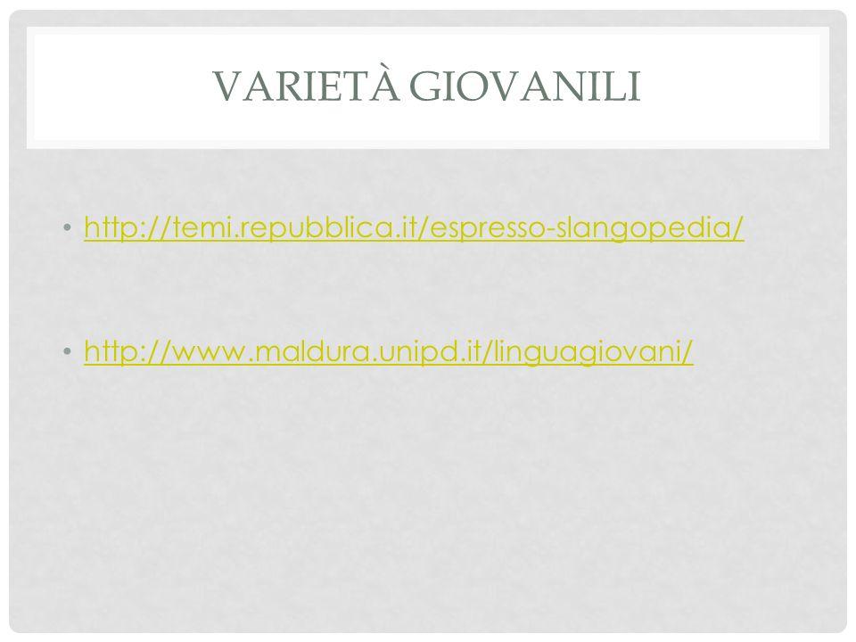 VARIETÀ GIOVANILI http://temi.repubblica.it/espresso-slangopedia/ http://www.maldura.unipd.it/linguagiovani/