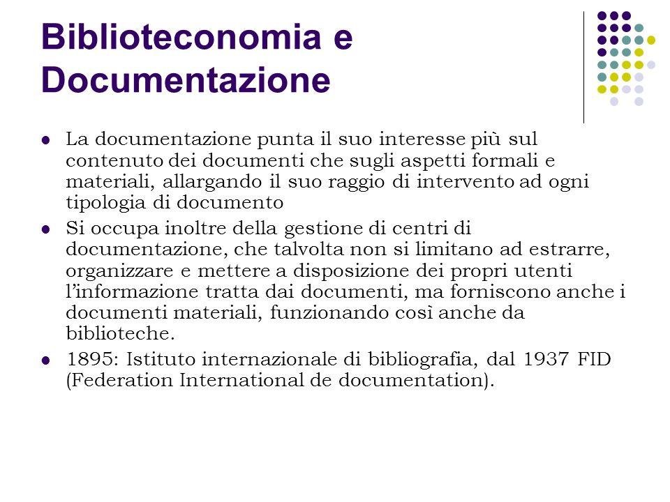 Biblioteconomia e Documentazione Alcune differenze: Le biblioteche si pongono anche il problema della conservazione oltre che della diffusione dellinformazione.