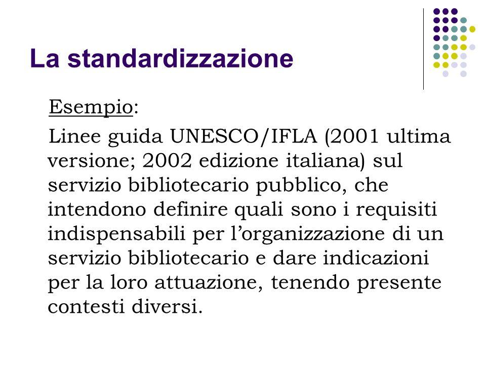 La standardizzazione Gli standard intervengono invece in modo più operativo su questioni di tipo tecnico, normalizzando procedure e strumenti.