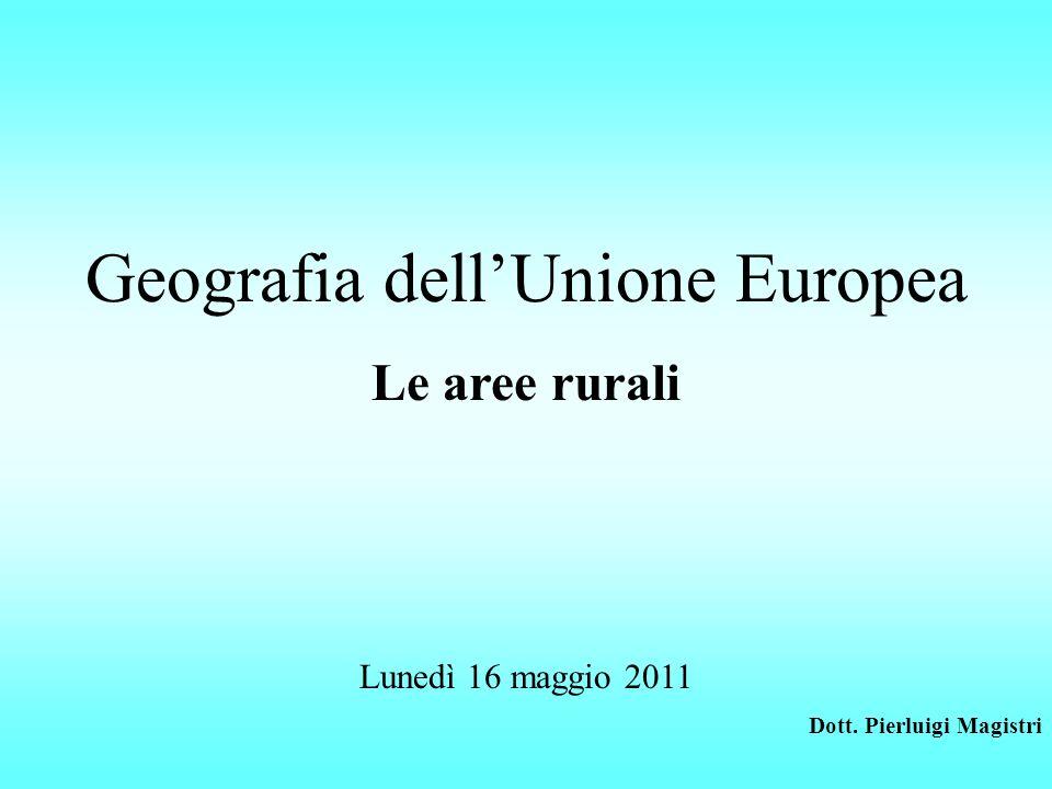 Geografia dellUnione Europea Le aree rurali Lunedì 16 maggio 2011 Dott. Pierluigi Magistri