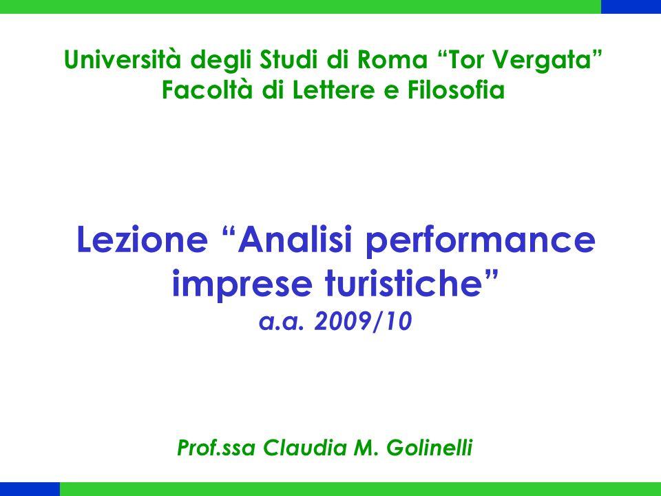 Lezione Analisi performance imprese turistiche a.a. 2009/10 Università degli Studi di Roma Tor Vergata Facoltà di Lettere e Filosofia Prof.ssa Claudia