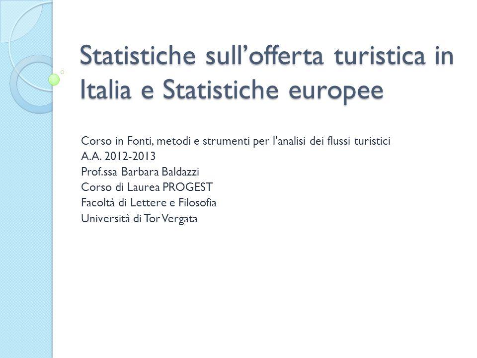 Statistiche sullofferta turistica in Italia e Statistiche europee Corso in Fonti, metodi e strumenti per lanalisi dei flussi turistici A.A. 2012-2013