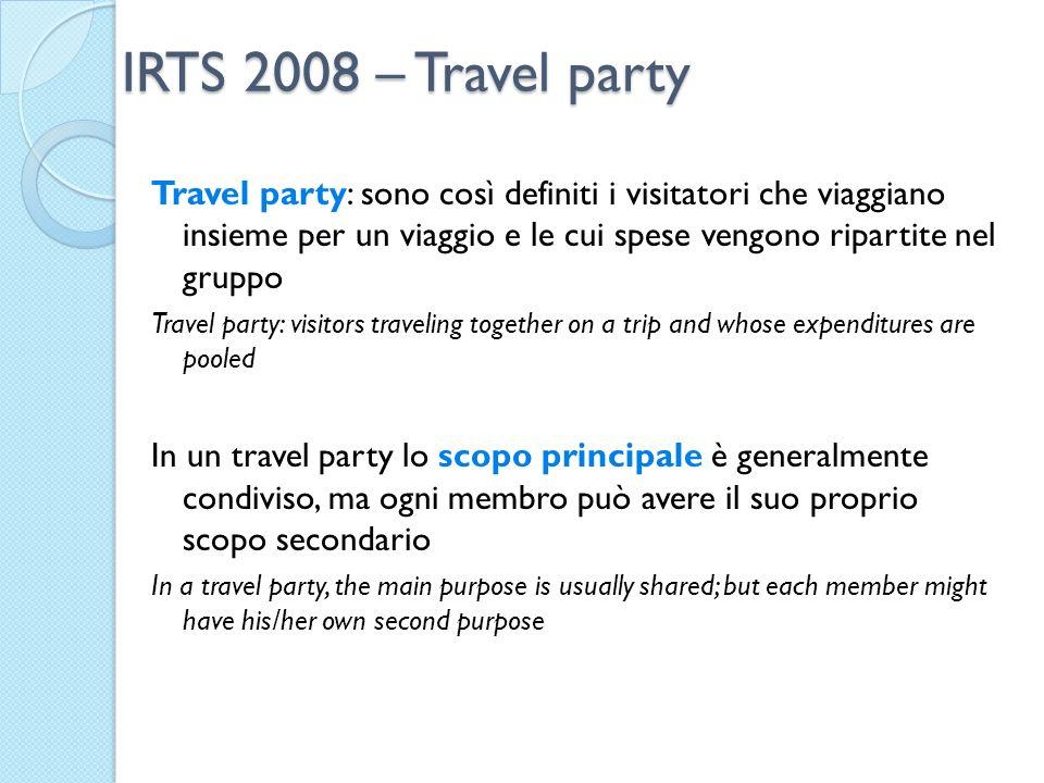 IRTS 2008 – Travel party Travel party: sono così definiti i visitatori che viaggiano insieme per un viaggio e le cui spese vengono ripartite nel grupp