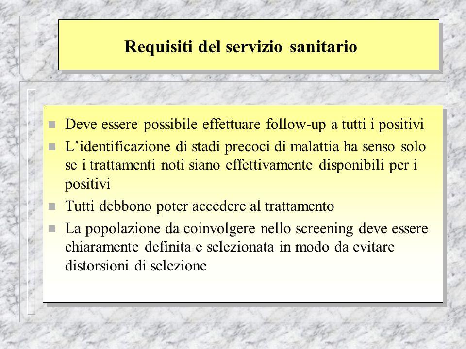 Requisiti del servizio sanitario n Deve essere possibile effettuare follow-up a tutti i positivi n Lidentificazione di stadi precoci di malattia ha se