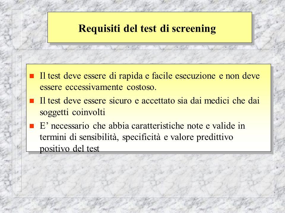 Requisiti del test di screening n Il test deve essere di rapida e facile esecuzione e non deve essere eccessivamente costoso. n Il test deve essere si