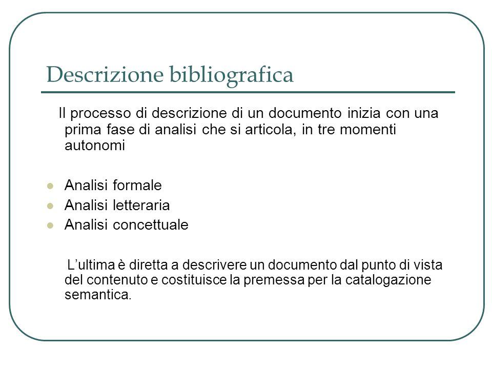 Descrizione bibliografica Il processo di descrizione di un documento inizia con una prima fase di analisi che si articola, in tre momenti autonomi Ana