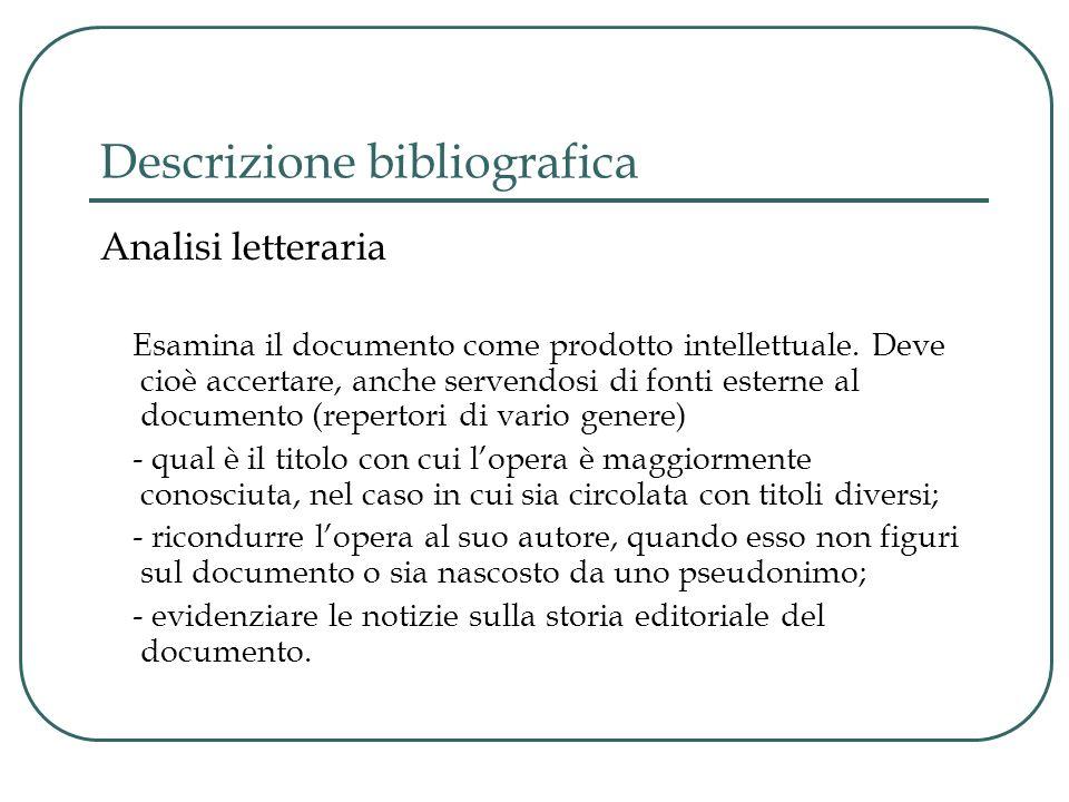 Descrizione bibliografica Analisi letteraria Esamina il documento come prodotto intellettuale. Deve cioè accertare, anche servendosi di fonti esterne