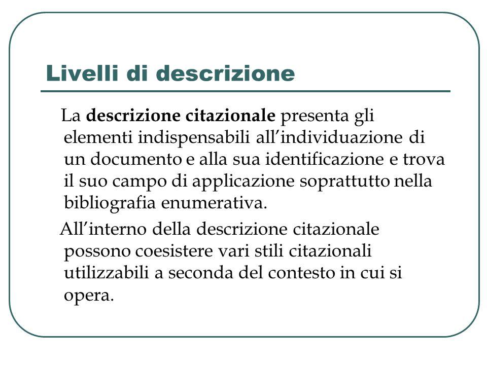 Livelli di descrizione La descrizione citazionale presenta gli elementi indispensabili allindividuazione di un documento e alla sua identificazione e