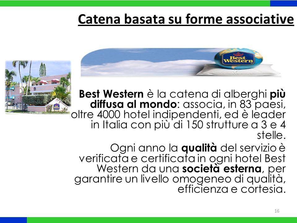 16 Best Western è la catena di alberghi più diffusa al mondo : associa, in 83 paesi, oltre 4000 hotel indipendenti, ed è leader in Italia con più di 150 strutture a 3 e 4 stelle.
