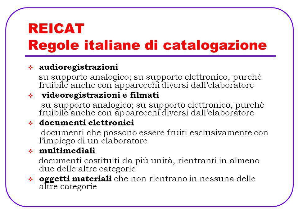 REICAT Regole italiane di catalogazione audioregistrazioni su supporto analogico; su supporto elettronico, purché fruibile anche con apparecchi divers