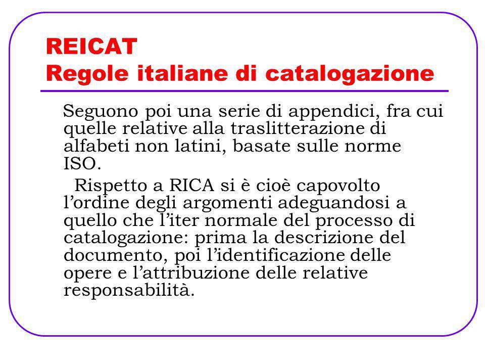 REICAT Regole italiane di catalogazione Seguono poi una serie di appendici, fra cui quelle relative alla traslitterazione di alfabeti non latini, basa
