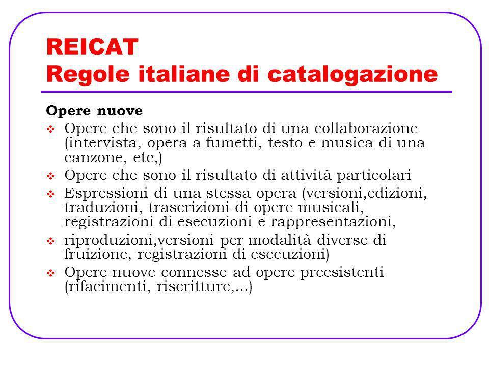 REICAT Regole italiane di catalogazione Opere nuove Opere che sono il risultato di una collaborazione (intervista, opera a fumetti, testo e musica di
