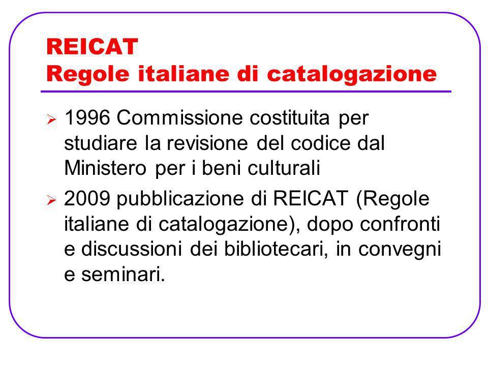REICAT Regole italiane di catalogazione 1996 Commissione costituita per studiare la revisione del codice dal Ministero per i beni culturali 2009 pubbl