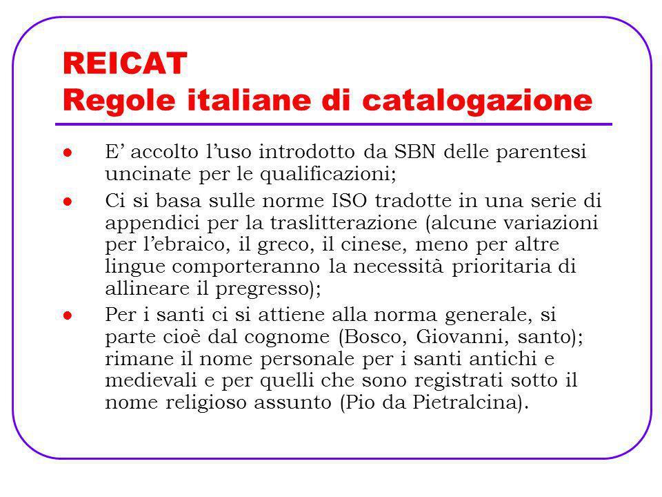 REICAT Regole italiane di catalogazione E accolto luso introdotto da SBN delle parentesi uncinate per le qualificazioni; Ci si basa sulle norme ISO tr