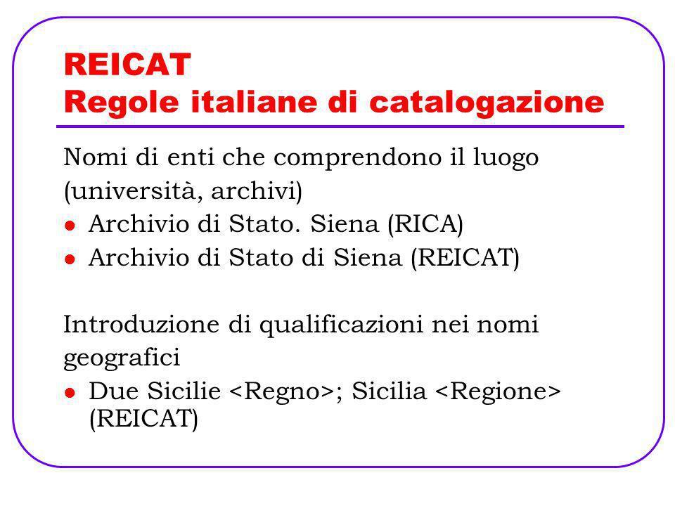 REICAT Regole italiane di catalogazione Nomi di enti che comprendono il luogo (università, archivi) Archivio di Stato. Siena (RICA) Archivio di Stato