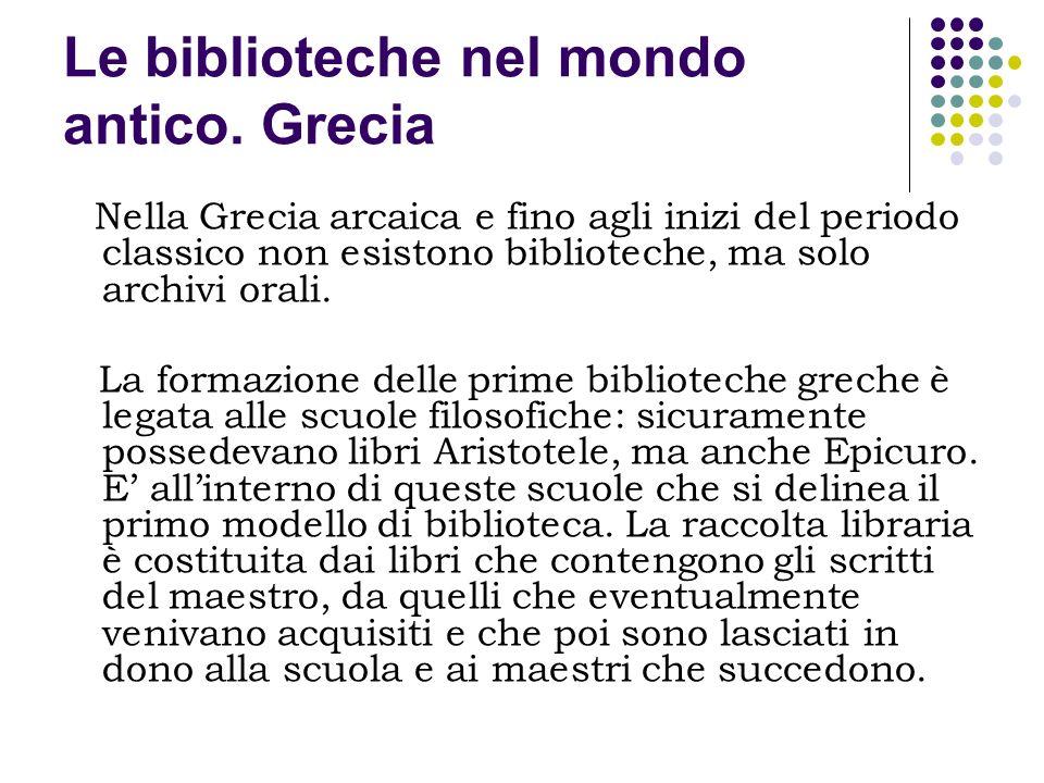 Le biblioteche nel mondo antico. Grecia Nella Grecia arcaica e fino agli inizi del periodo classico non esistono biblioteche, ma solo archivi orali. L