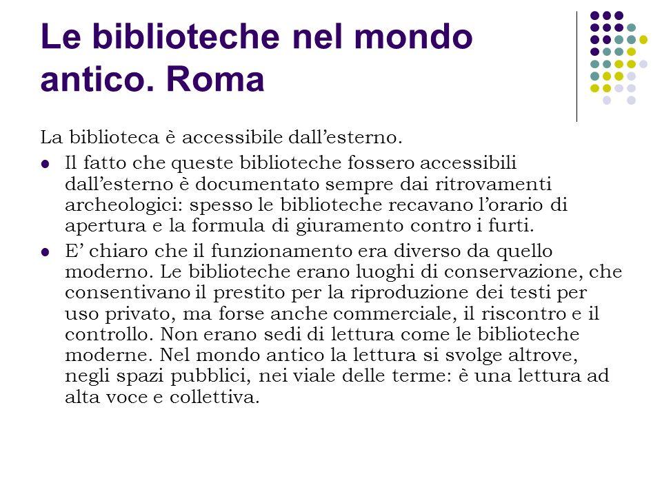 Le biblioteche nel mondo antico. Roma La biblioteca è accessibile dallesterno. Il fatto che queste biblioteche fossero accessibili dallesterno è docum
