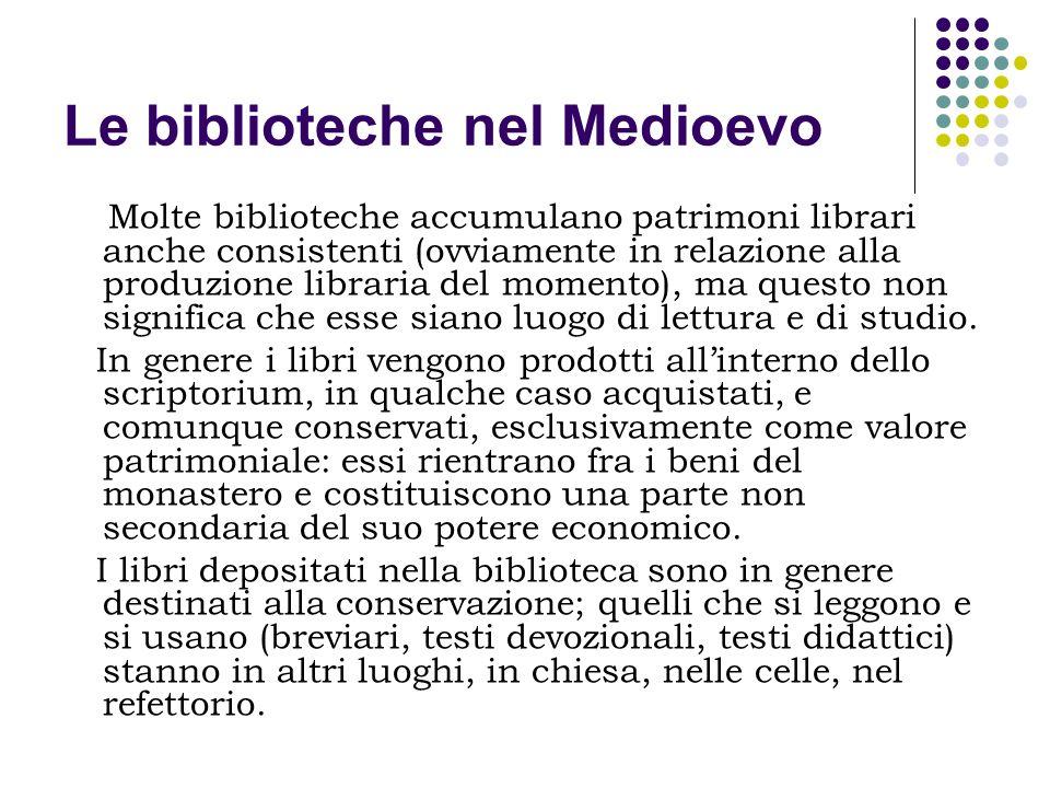 Le biblioteche nel Medioevo Molte biblioteche accumulano patrimoni librari anche consistenti (ovviamente in relazione alla produzione libraria del mom