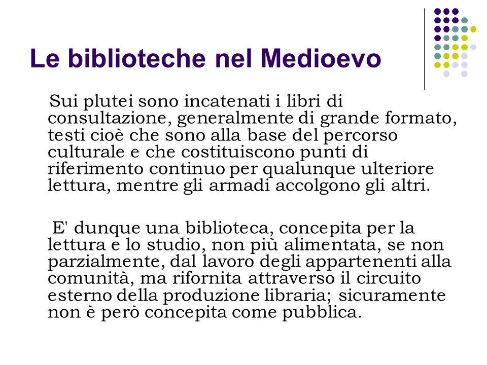 Le biblioteche nel Medioevo Sui plutei sono incatenati i libri di consultazione, generalmente di grande formato, testi cioè che sono alla base del per