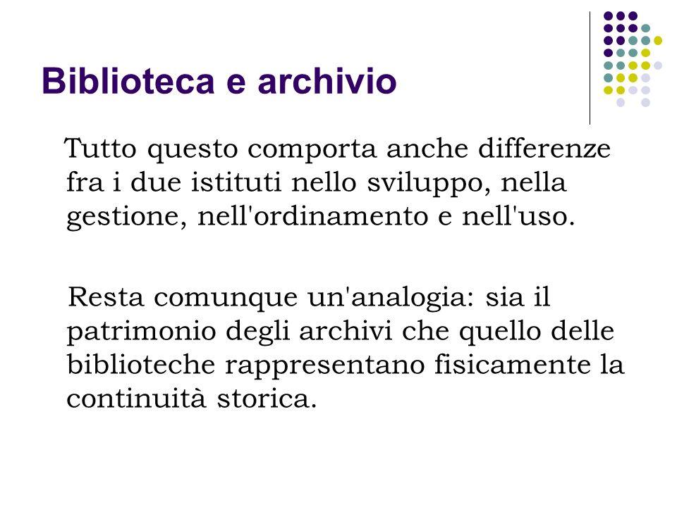 Biblioteca e archivio Tutto questo comporta anche differenze fra i due istituti nello sviluppo, nella gestione, nell'ordinamento e nell'uso. Resta com
