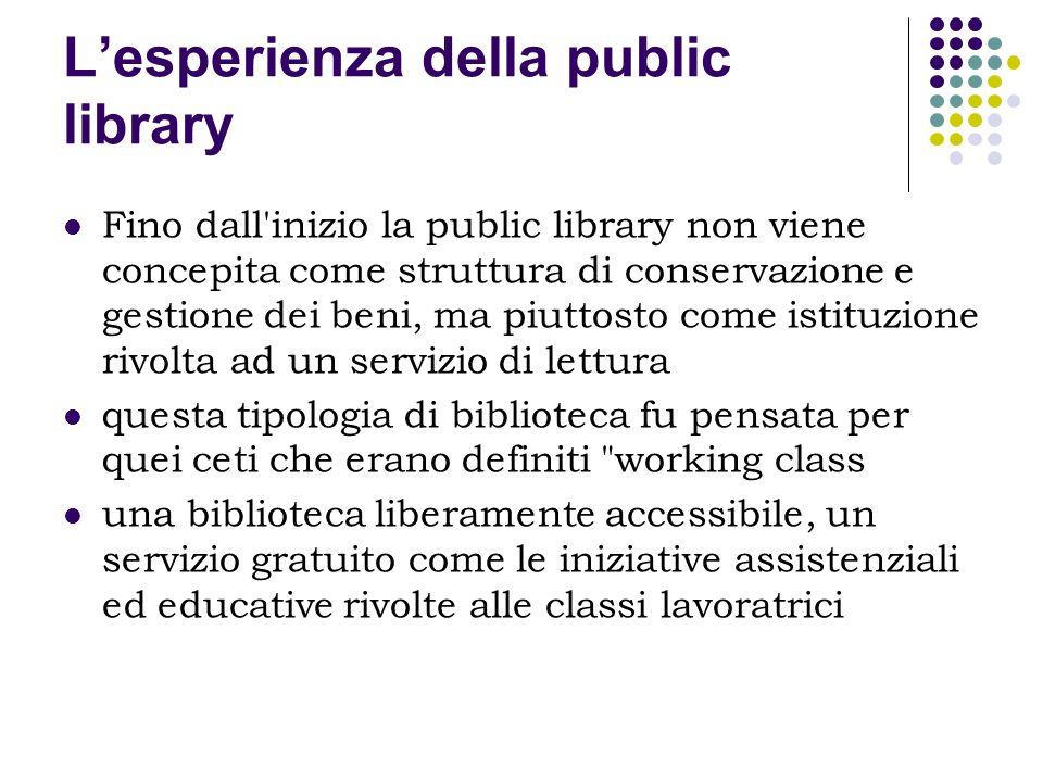 Lesperienza della public library Fino dall'inizio la public library non viene concepita come struttura di conservazione e gestione dei beni, ma piutto