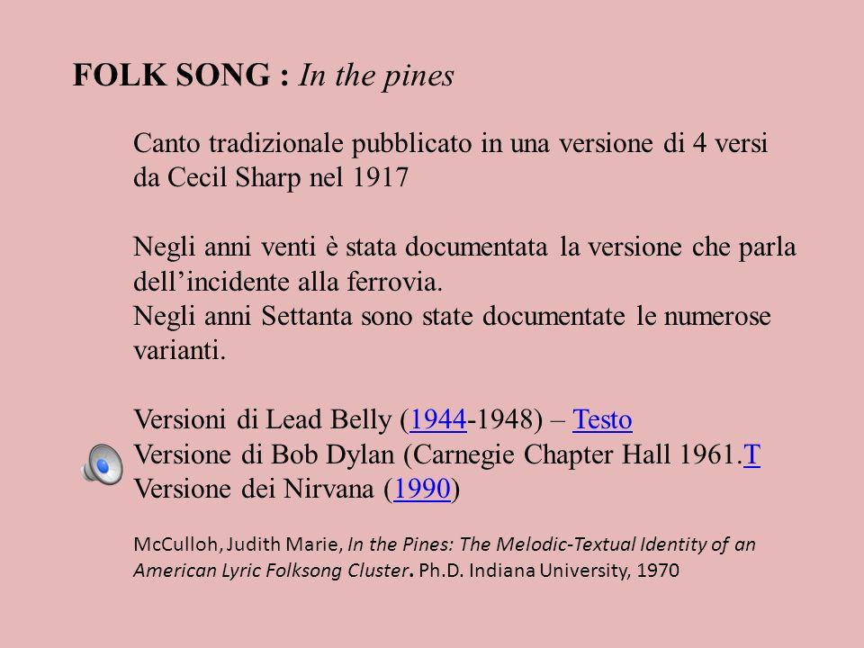 FOLK SONG : In the pines Canto tradizionale pubblicato in una versione di 4 versi da Cecil Sharp nel 1917 Negli anni venti è stata documentata la vers