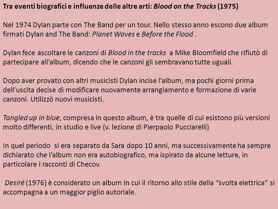 Tra eventi biografici e influenze delle altre arti: Blood on the Tracks (1975) Nel 1974 Dylan parte con The Band per un tour. Nello stesso anno escono