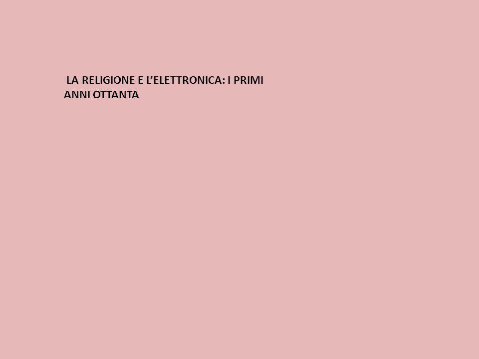 LA RELIGIONE E LELETTRONICA: I PRIMI ANNI OTTANTA