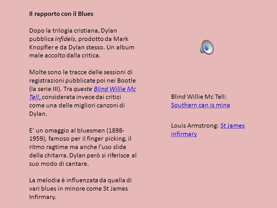 Il rapporto con il Blues Dopo la trilogia cristiana, Dylan pubblica Infidels, prodotto da Mark Knopfler e da Dylan stesso. Un album male accolto dalla