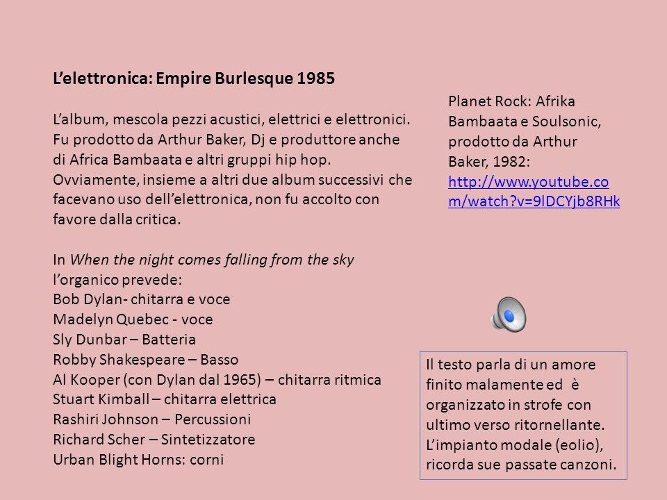 Lelettronica: Empire Burlesque 1985 Lalbum, mescola pezzi acustici, elettrici e elettronici. Fu prodotto da Arthur Baker, Dj e produttore anche di Afr