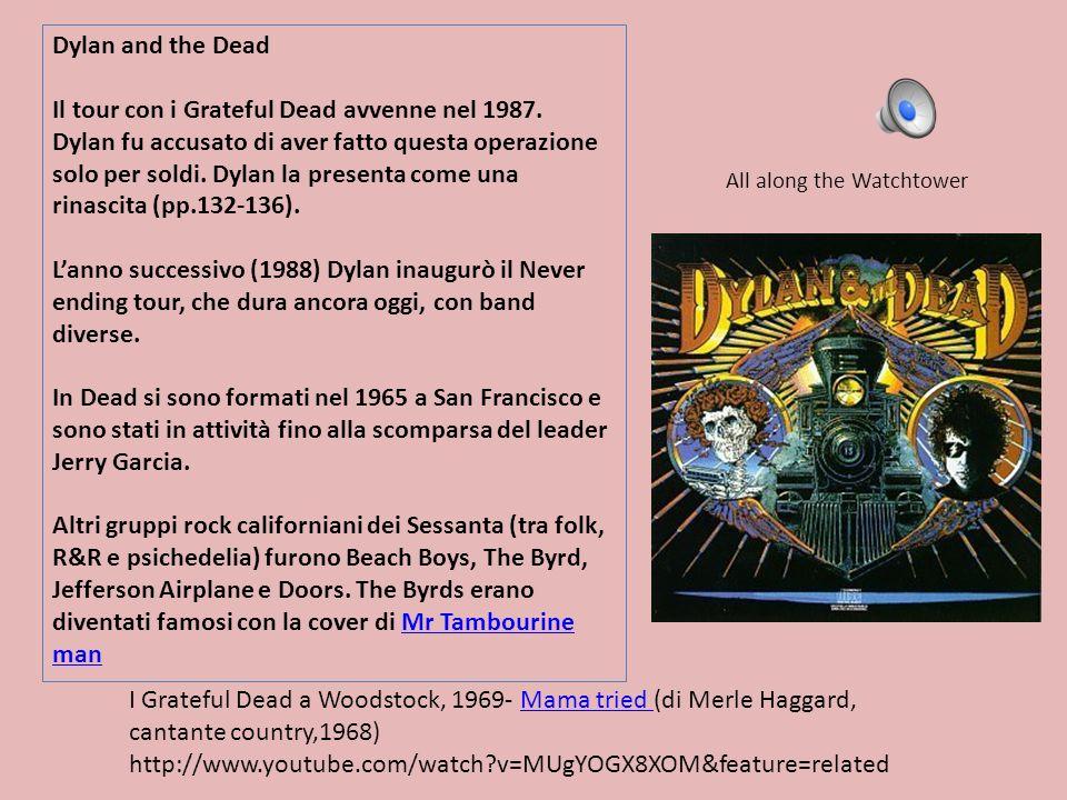 Dylan and the Dead Il tour con i Grateful Dead avvenne nel 1987. Dylan fu accusato di aver fatto questa operazione solo per soldi. Dylan la presenta c