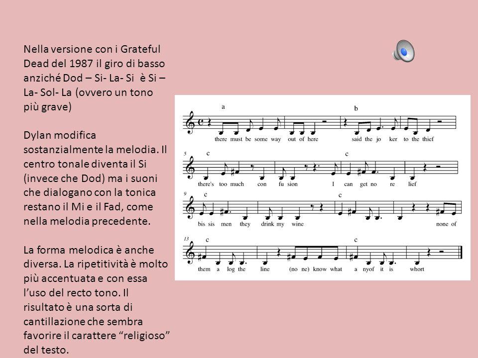 Nella versione con i Grateful Dead del 1987 il giro di basso anziché Dod – Si- La- Si è Si – La- Sol- La (ovvero un tono più grave) Dylan modifica sos
