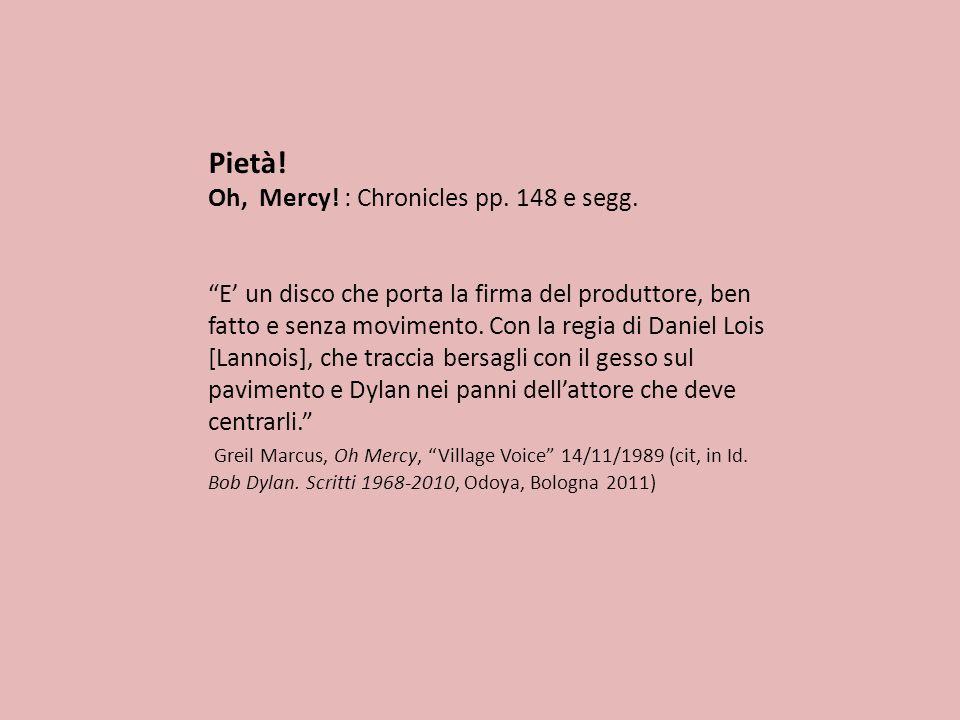 Pietà! Oh, Mercy! : Chronicles pp. 148 e segg. E un disco che porta la firma del produttore, ben fatto e senza movimento. Con la regia di Daniel Lois