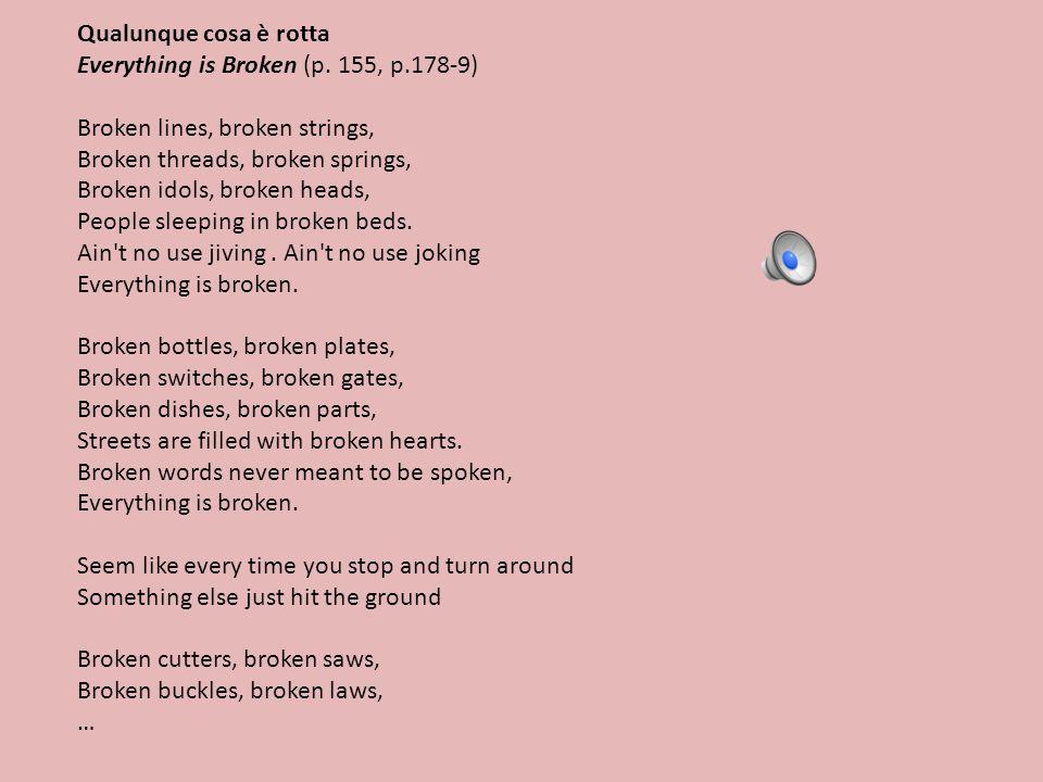 Qualunque cosa è rotta Everything is Broken (p. 155, p.178-9) Broken lines, broken strings, Broken threads, broken springs, Broken idols, broken heads