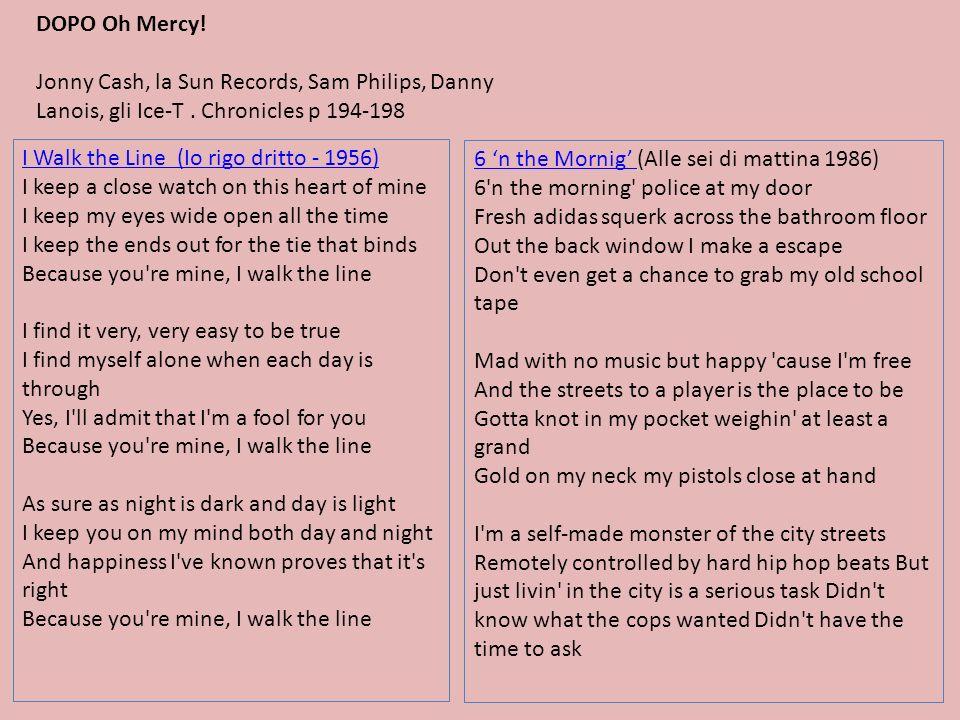DOPO Oh Mercy! Jonny Cash, la Sun Records, Sam Philips, Danny Lanois, gli Ice-T. Chronicles p 194-198 I Walk the Line (Io rigo dritto - 1956) I keep a