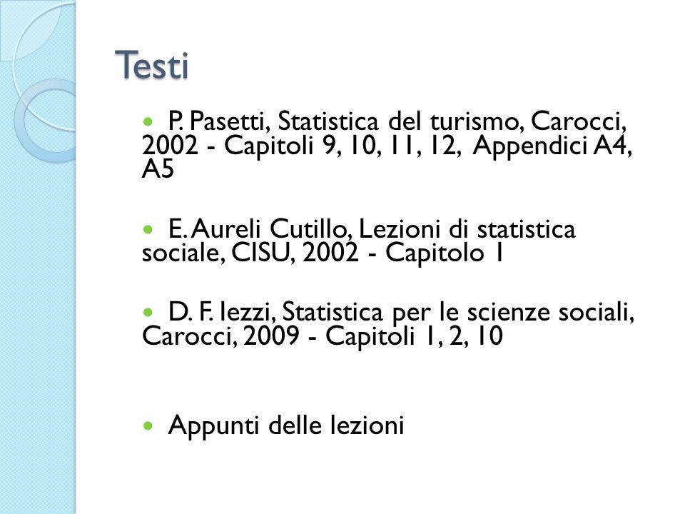 Testi P. Pasetti, Statistica del turismo, Carocci, 2002 - Capitoli 9, 10, 11, 12, Appendici A4, A5 E. Aureli Cutillo, Lezioni di statistica sociale, C