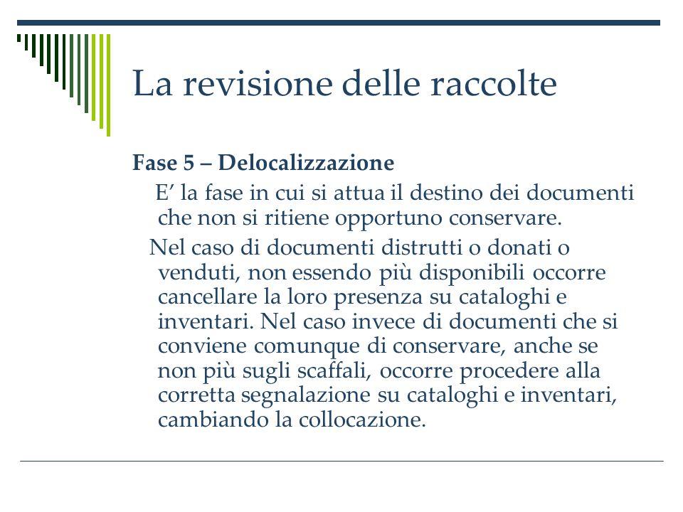La revisione delle raccolte Fase 5 – Delocalizzazione E la fase in cui si attua il destino dei documenti che non si ritiene opportuno conservare.