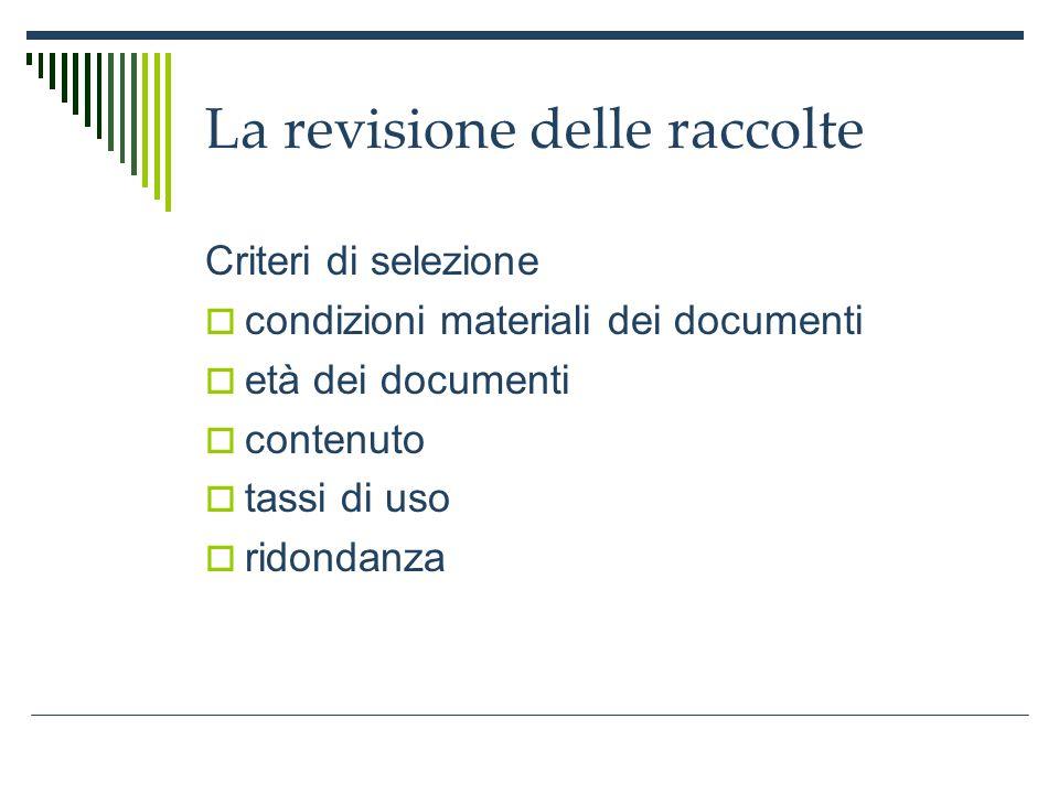 La revisione delle raccolte Criteri di selezione condizioni materiali dei documenti età dei documenti contenuto tassi di uso ridondanza