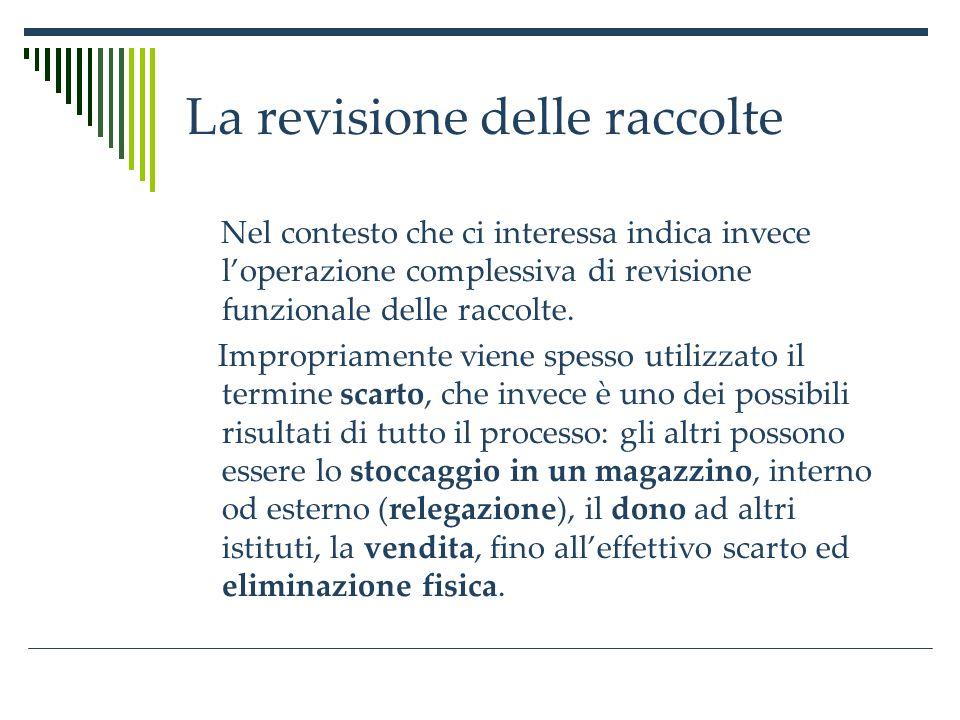 La revisione delle raccolte Nel contesto che ci interessa indica invece loperazione complessiva di revisione funzionale delle raccolte.