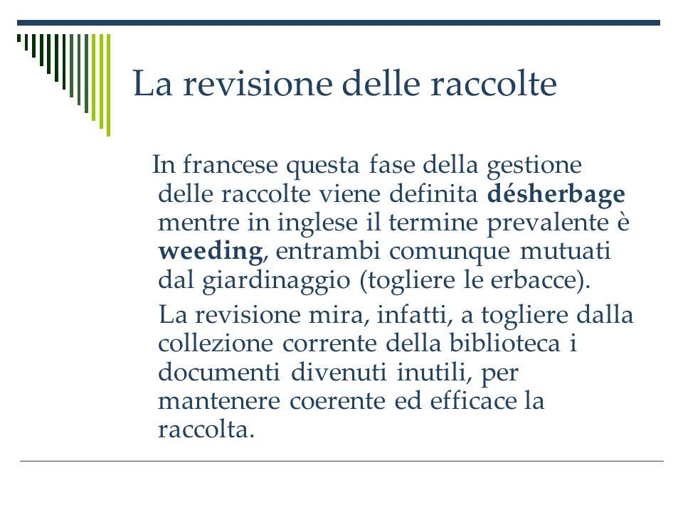 La revisione delle raccolte In francese questa fase della gestione delle raccolte viene definita désherbage mentre in inglese il termine prevalente è weeding, entrambi comunque mutuati dal giardinaggio (togliere le erbacce).