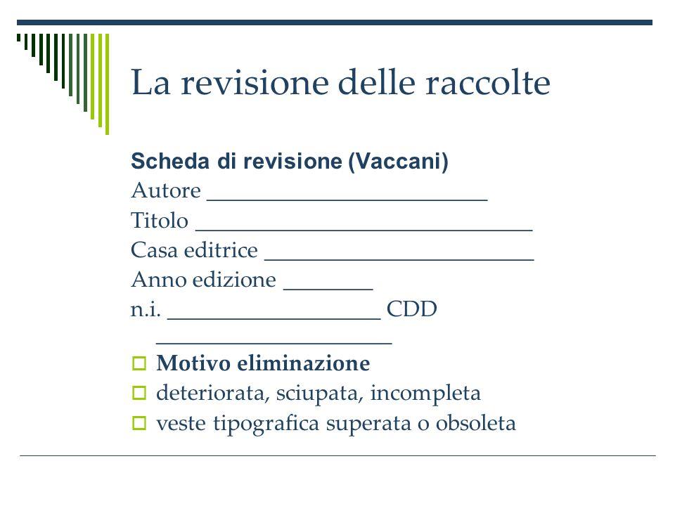 La revisione delle raccolte Scheda di revisione (Vaccani) Autore _________________________ Titolo ______________________________ Casa editrice ________________________ Anno edizione ________ n.i.