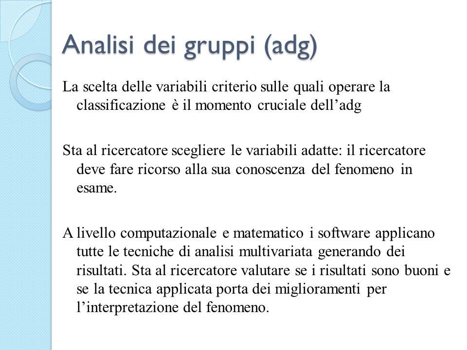 Analisi dei gruppi (adg) La scelta delle variabili criterio sulle quali operare la classificazione è il momento cruciale delladg Sta al ricercatore sc